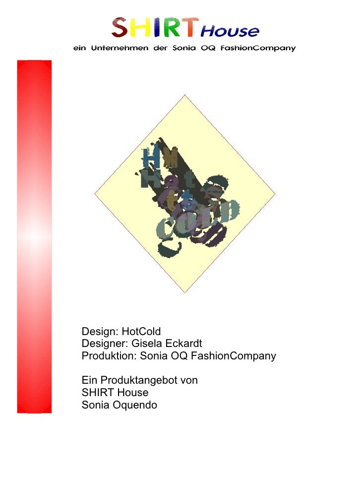 SHIRTHouse ein Unternehmen der Sonia OQ FashionCompany      Design: HotCold  Designer: Gisela Eckardt  Produktion: Sonia O...