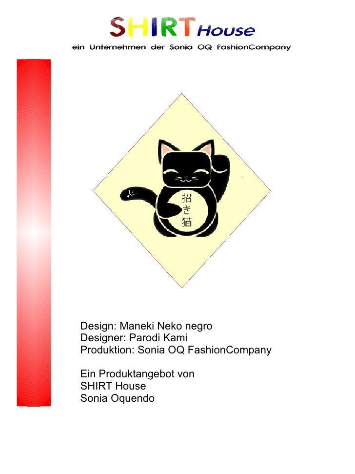 SHIRTHouse ein Unternehmen der Sonia OQ FashionCompany      Design: Maneki Neko negro  Designer: Parodi Kami  Produktion: ...