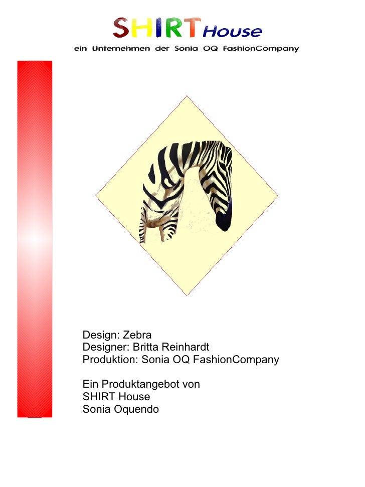 SHIRTHouse ein Unternehmen der Sonia OQ FashionCompany      Design: Zebra  Designer: Britta Reinhardt  Produktion: Sonia O...