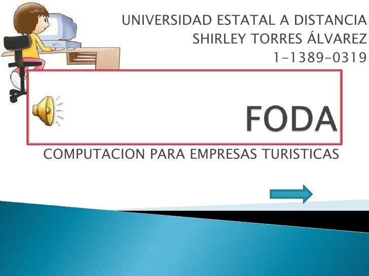 UNIVERSIDAD ESTATAL A DISTANCIA                  SHIRLEY TORRES ÁLVAREZ                            1-1389-0319COMPUTACION ...