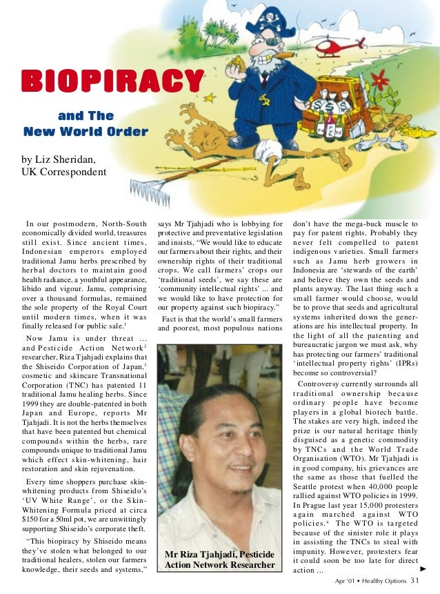 Biopiracy and the News World Order, by Liz Sheridan. April 2001. with emphasis the case of Shiseido biopirating the Indonesian native herbs.