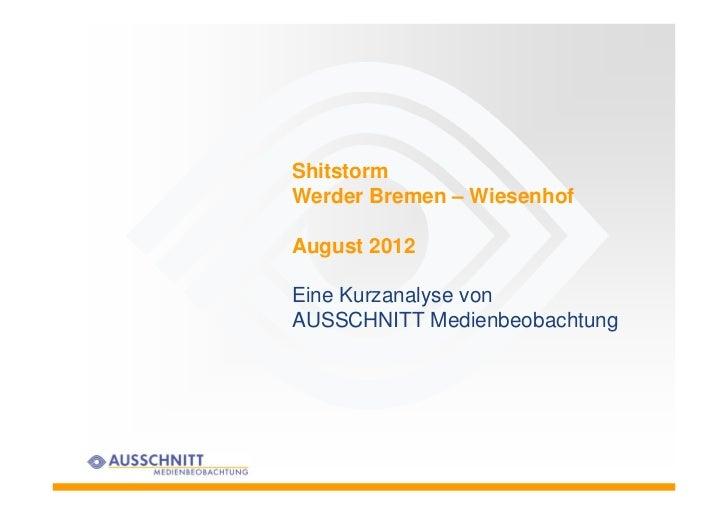 ShitstormWerder Bremen – WiesenhofAugust 2012Eine Kurzanalyse vonAUSSCHNITT Medienbeobachtung
