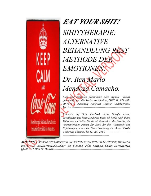 EAT YOUR SHIT! SIHITTHERAPIE: ALTERNATIVE BEHANDLUNG REST METHODE DER EMOTIONEN. Dr. Iten Mario Mendoza Camacho. Kurz und ...