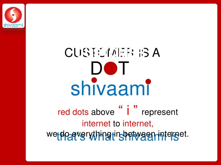 """CUSTOMER IS A     CUSTOMER          D T         GROWS     shivaami         EVOLVES  red dots above """" i """" represent        ..."""