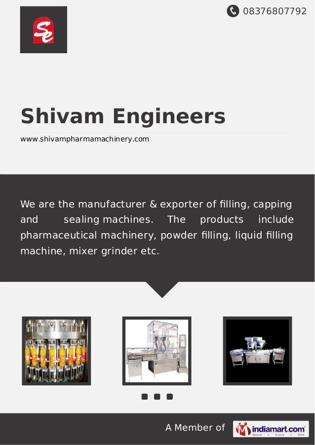08376807792 A Member of Shivam Engineers www.shivampharmamachinery.com We are the manufacturer & exporter of filling, cappi...