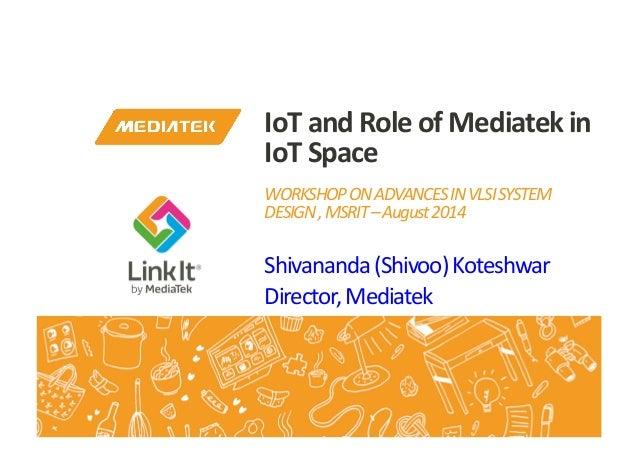 Shivananda  (Shivoo)  Koteshwar   Director,  Mediatek   IoT  and  Role  of  Mediatek  in   IoT  Sp...