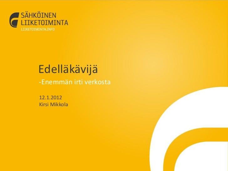 Edelläkävijä-Enemmän irti verkosta12.1.2012Kirsi Mikkola