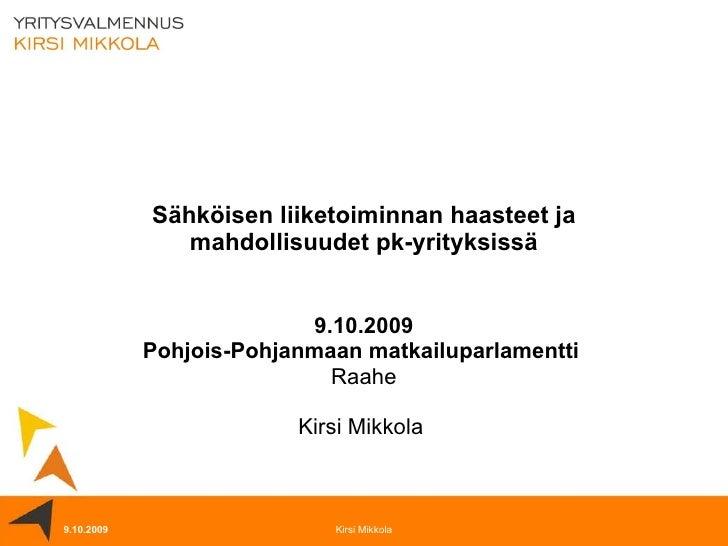 Sähköisen liiketoiminnan haasteet ja mahdollisuudet pk-yrityksissä 9.10.2009 Pohjois-Pohjanmaan matkailuparlamentti  Raahe...