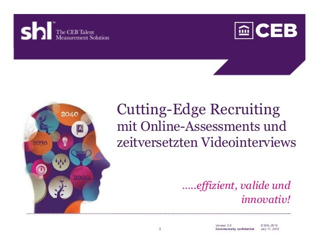 1 © SHL 2013 July 11, 2013 Version 2.0 Commercially confidential …..effizient, valide und innovativ! Cutting-Edge Recruiti...