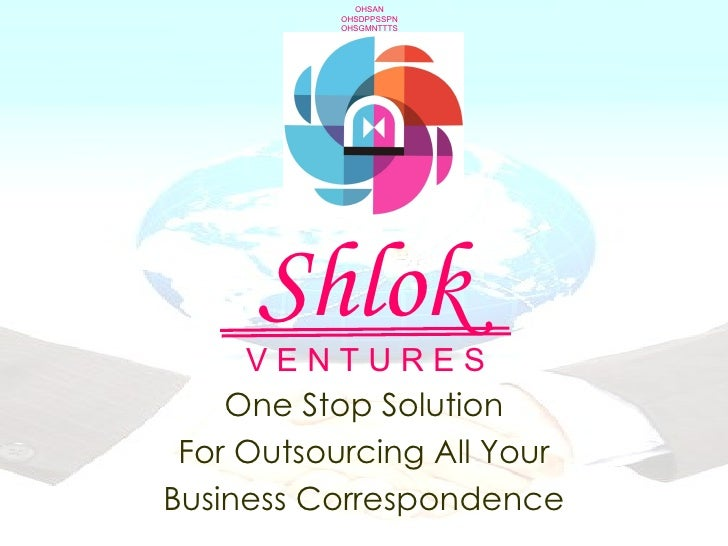 Shlok One Stop Solution For Outsourcing All Your Business Correspondence OHSAN OHSDPPSSPN OHSGMNTTTS V E N T U R E S