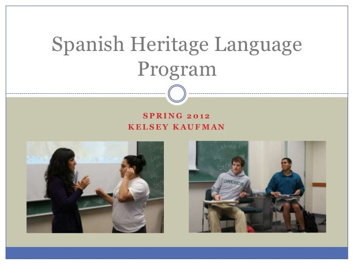 Spanish Heritage Language        Program         SPRING 2012       KELSEY KAUFMAN