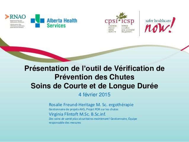 Présentation de l'outil de Vérification de Prévention des Chutes Soins de Courte et de Longue Durée 4 février 2015 Rosalie...