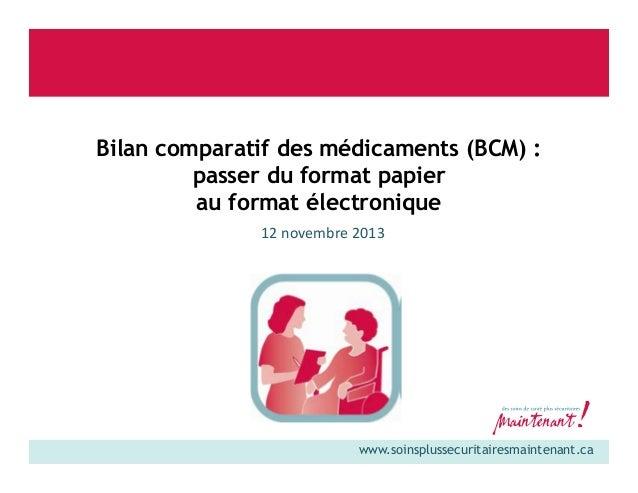 Bilan comparatif des médicaments (BCM) : passer du format papier au format électronique 12 novembre 2013  www.soinsplussec...