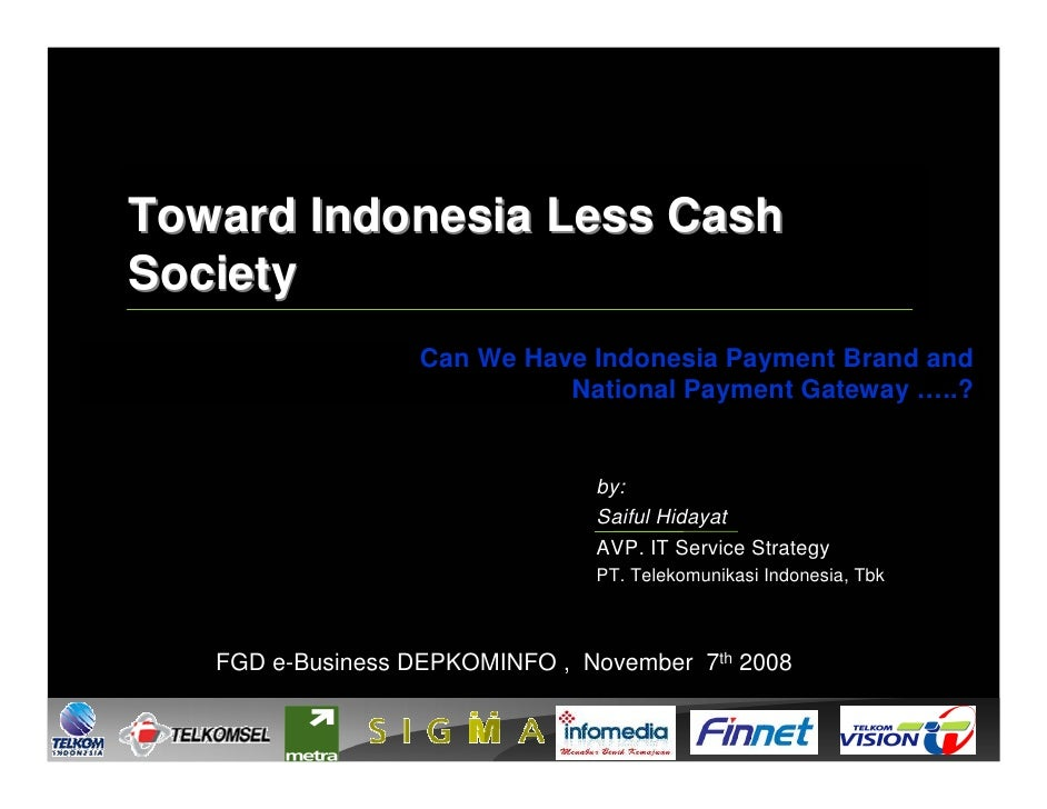 Toward Indonesia Less Cash Society                   Can We Have Indonesia Payment Brand and                             N...