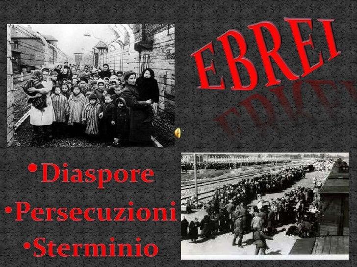 EBrei<br />•Diaspore<br />•Persecuzioni<br />•Sterminio<br />