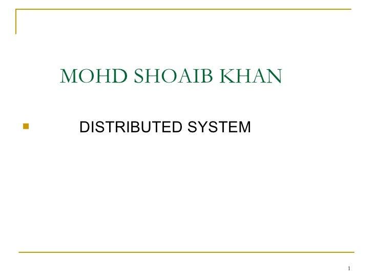 MOHD SHOAIB KHAN    DISTRIBUTED SYSTEM                          1