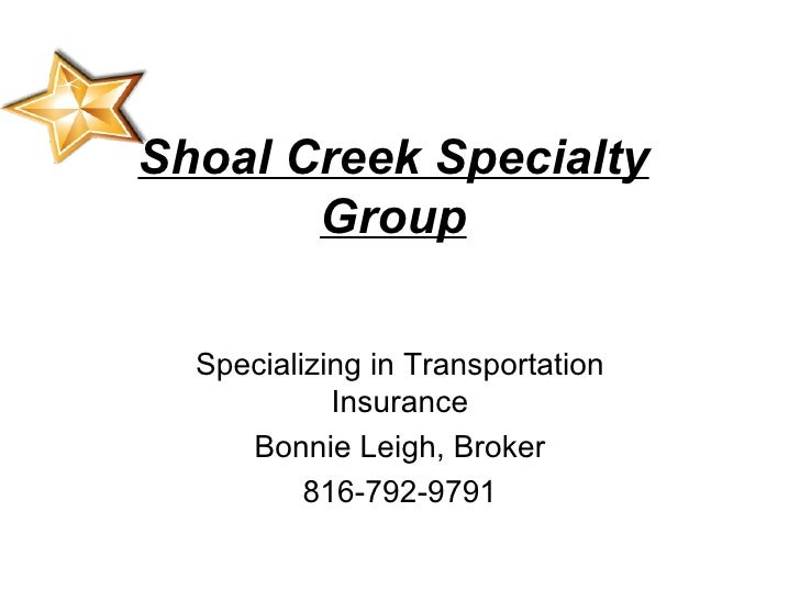 Shoal Creek Specialty Group Specializing in Transportation Insurance Bonnie Leigh, Broker 816-792-9791