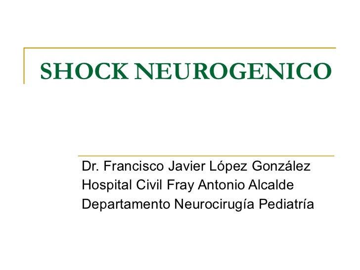 SHOCK NEUROGENICO Dr. Francisco Javier López González Hospital Civil Fray Antonio Alcalde Departamento Neurocirugía Pediat...