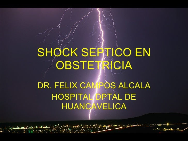 SHOCK SEPTICO EN OBSTETRICIA DR. FELIX CAMPOS ALCALA HOSPITAL DPTAL DE HUANCAVELICA