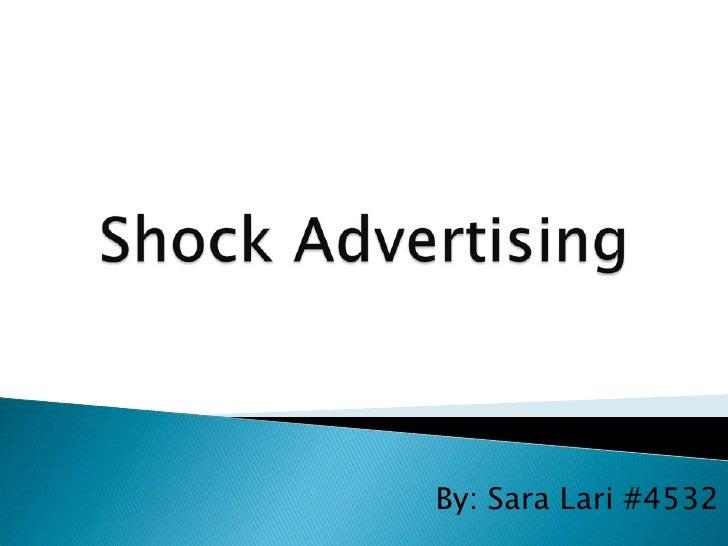 Shock Advertising<br />By: Sara Lari #4532<br />