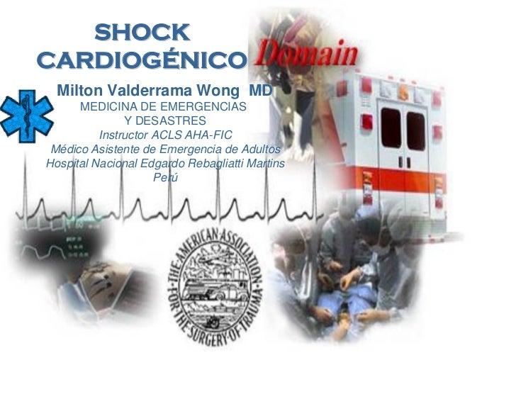 SHOCK      CARDIOGÉNICO           Milton Valderrama Wong MD              MEDICINA DE EMERGENCIAS                       Y D...