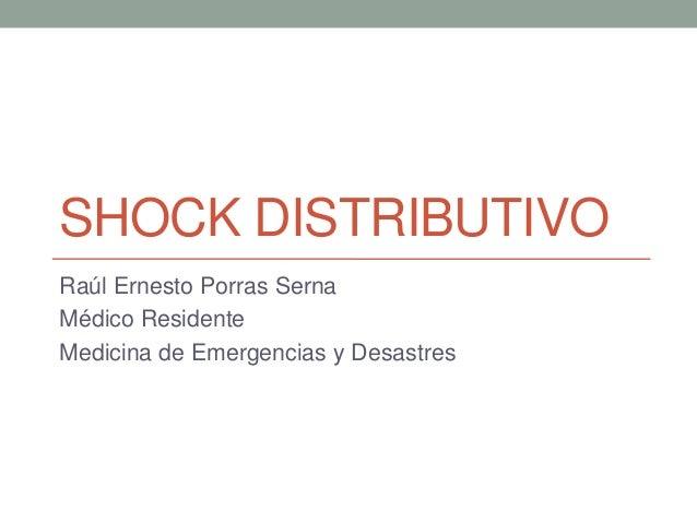 SHOCK DISTRIBUTIVO Raúl Ernesto Porras Serna Médico Residente Medicina de Emergencias y Desastres