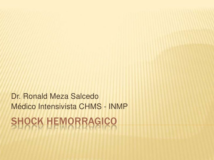 SHOCK HEMORRAGICO<br />Dr. Ronald Meza Salcedo<br />Médico Intensivista CHMS - INMP<br />
