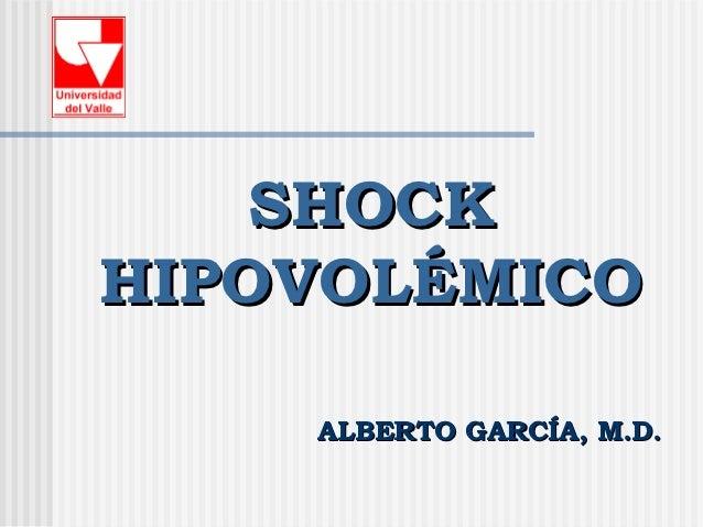 SHOCKHIPOVOLÉMICO    ALBERTO GARCÍA, M.D.