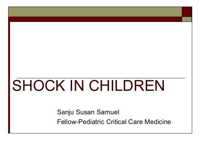 SHOCK IN CHILDREN Sanju Susan Samuel Fellow-Pediatric Critical Care Medicine