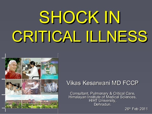 SHOCK INSHOCK IN CRITICAL ILLNESSCRITICAL ILLNESS Vikas Kesarwani MD FCCPVikas Kesarwani MD FCCP Consultant, Pulmonary & C...