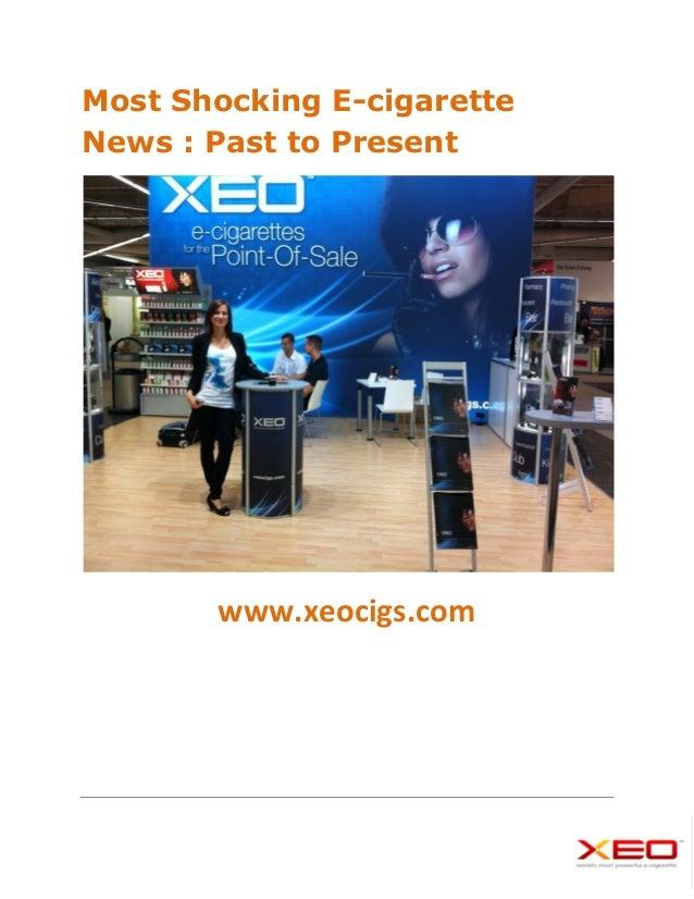Most Shocking E-cigaretteNews : Past to Present       www.xeocigs.com