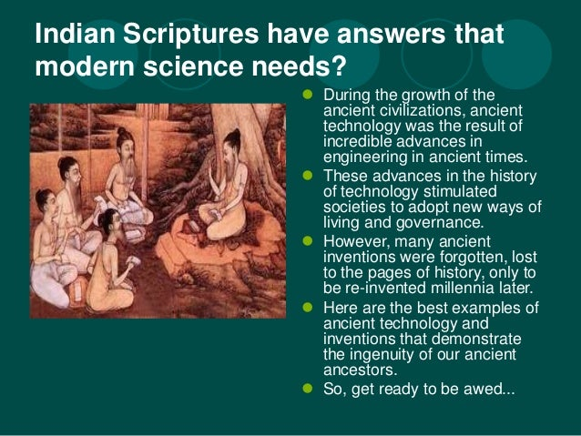 Indian Scriptures have answers that  modern science needs?   During the growth of the  ancient civilizations, ancient  te...