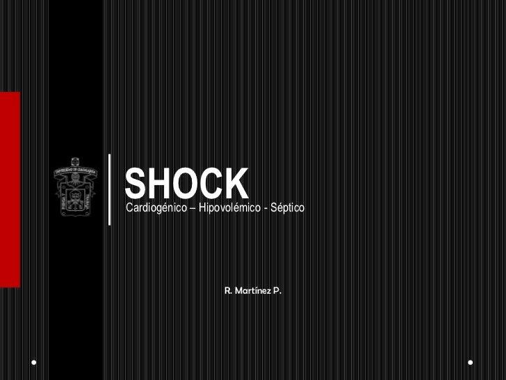 SHOCKCardiogénico – Hipovolémico - Séptico                    R. Martínez P.