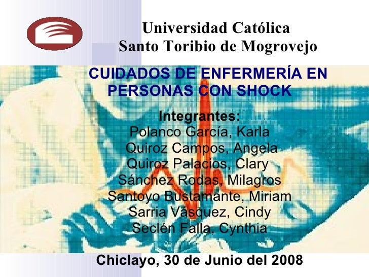 Universidad Católica  Santo Toribio de Mogrovejo   CUIDADOS   DE ENFERMERÍA EN  PERSONAS CON SHOCK Integrantes: Polanco Ga...