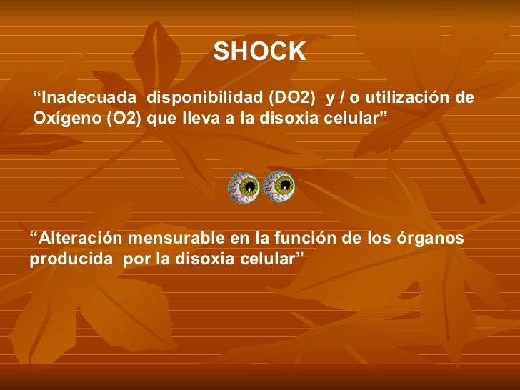 """"""" Inadecuada  disponibilidad (DO2)  y / o utilización de  Oxígeno (O2) que lleva a la disoxia celular""""  SHOCK """" Alteración..."""