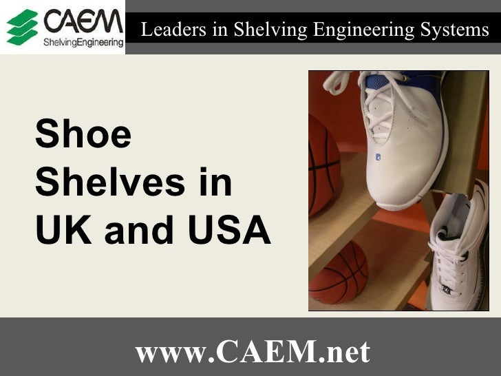 Leaders in Shelving Engineering Systems  www.CAEM.net Shoe Shelves in UK and USA