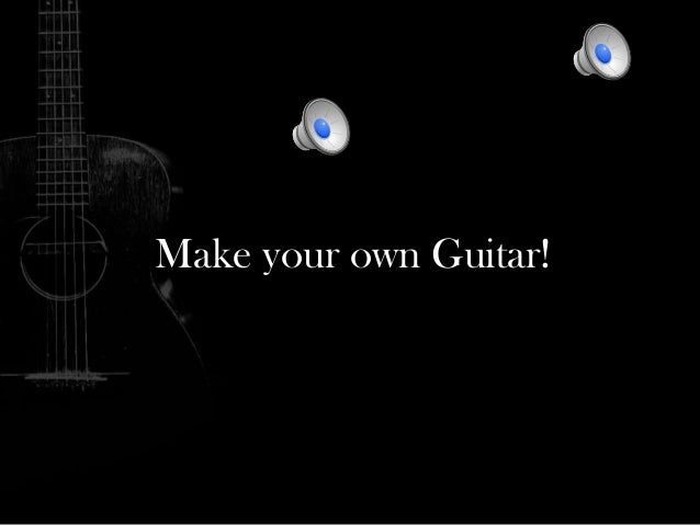 Make your own Guitar!
