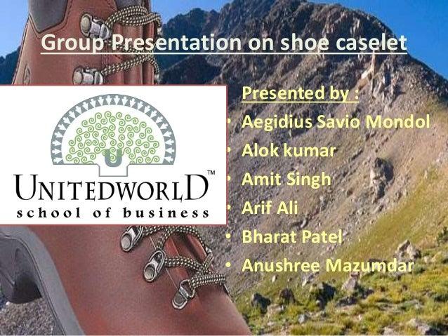 Group Presentation on shoe caselet Presented by : • Aegidius Savio Mondol • Alok kumar • Amit Singh • Arif Ali • Bharat Pa...