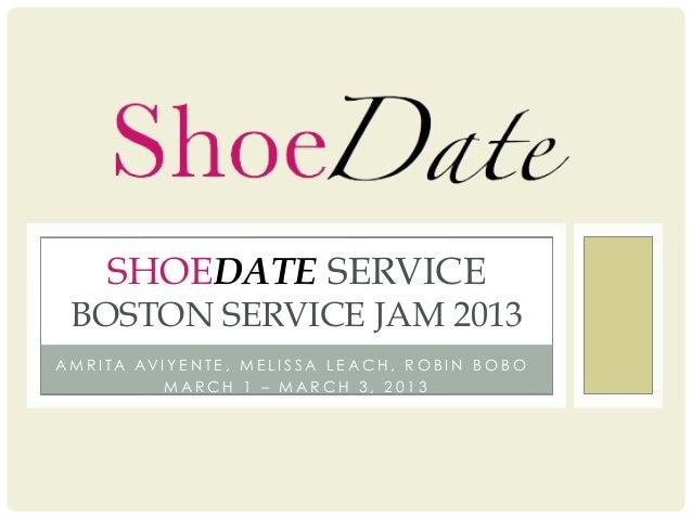 SHOEDATE SERVICE  BOSTON SERVICE JAM 2013A M R I T A AV I Y E N T E , M E L I S S A L E A C H , R O B I N B O B O         ...