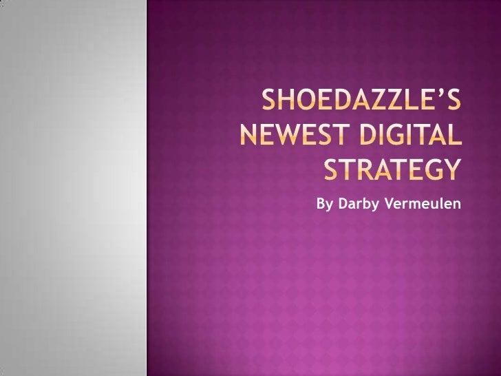ShoeDazzle's Digital Strategy- Darby Vermeulen