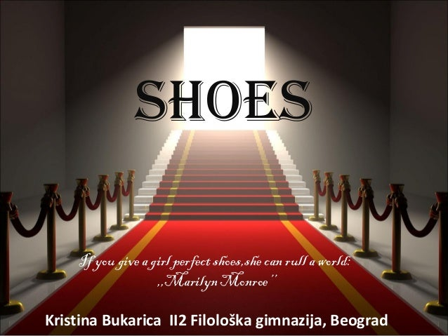 ShoeS    If you give a girl perfect shoes,she can rull a world:                   ,,Marilyn Monroe''Kristina Bukarica II2 ...