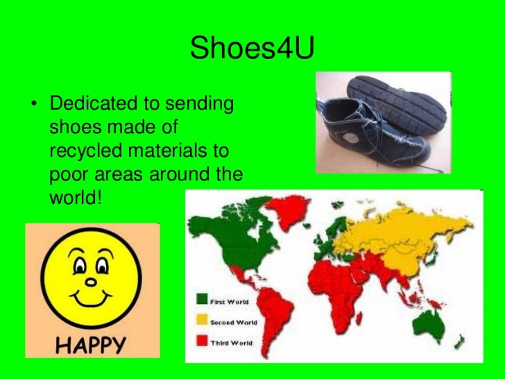 Shoes4U• Dedicated to sending  shoes made of  recycled materials to  poor areas around the  world!