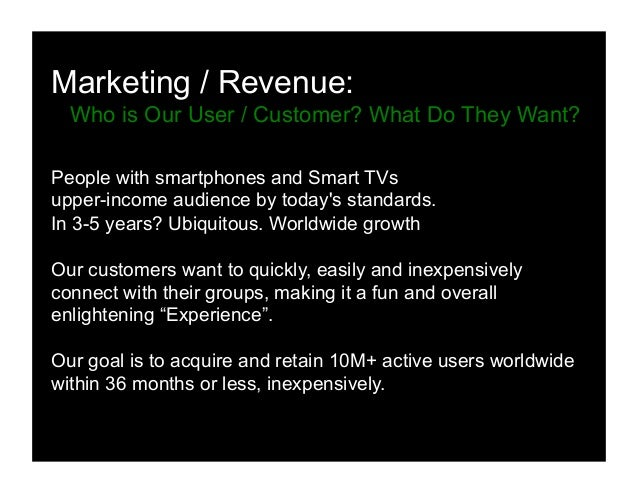 Marketing / Revenue: Who is Our User / Customer? What Do They Want? People with smartphones and Smart TVs upper-income aud...