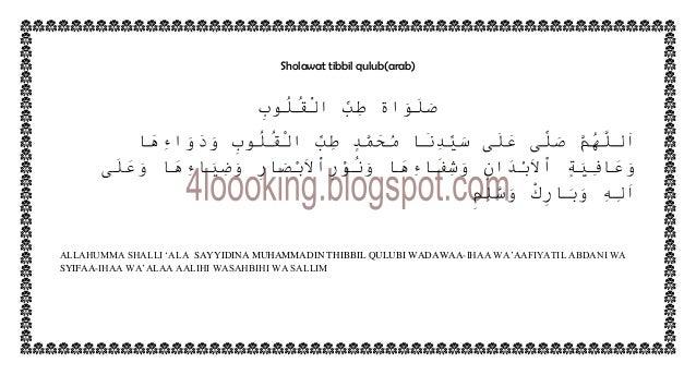 Sholawat tibbil qulub(arab)ALLAHUMMA SHALLI 'ALA SAYYIDINA MUHAMMADIN THIBBIL QULUBI WADAWAA-IHAA WA'AAFIYATIL ABDANI WASY...