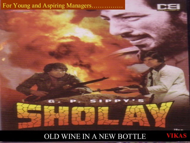OLD WINE IN A NEW BOTTLE For Young and Aspiring Managers…………… VIKAS