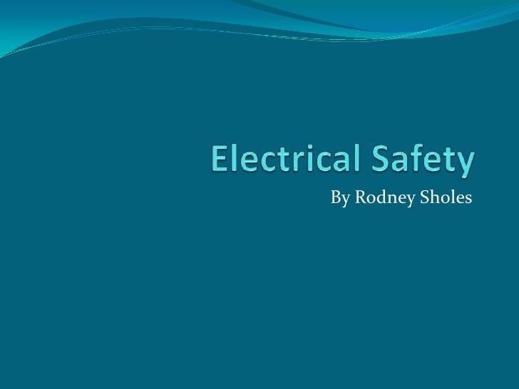 Electrical Safety<br />By Rodney Sholes<br />