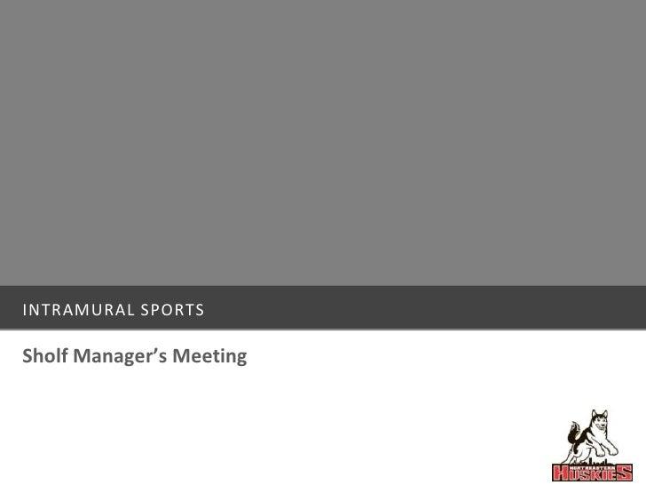 INTRAMURAL SPORTSSholf Manager's Meeting