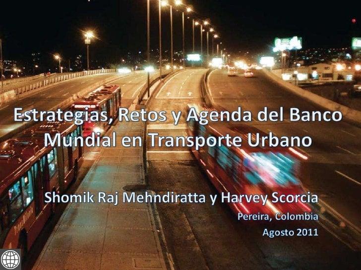 Estrategias, Retos y Agenda del Banco Mundial en Transporte Urbano