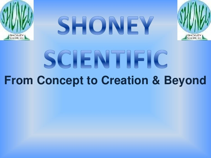 SHONEY SCIENTIFIC<br />From Concept to Creation & Beyond<br />