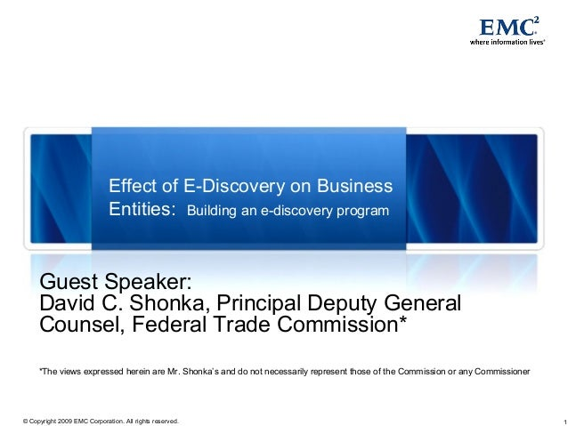 1© Copyright 2009 EMC Corporation. All rights reserved. Effect of E-Discovery on Business Entities: Building an e-discover...